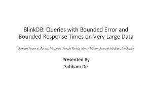 Blink DB Queries with Bounded Error and Bounded