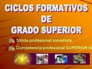 Salida profesional inmediata Competencia profesional SUPERIOR de 1