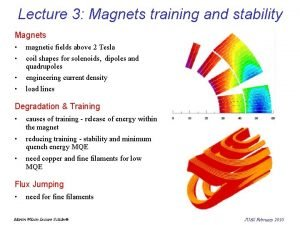 Lecture 3 Magnets training and stability Magnets the