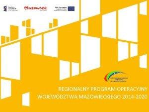 REGIONALNY PROGRAM OPERACYJNY WOJEWDZTWA MAZOWIECKIEGO 2014 2020 Regionalny