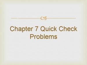 Chapter 7 Quick Check Problems Quick Check 7