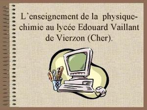 Lenseignement de la physiquechimie au lyce Edouard Vaillant