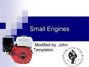 Small Engines Modified by John Templeton Objectives n