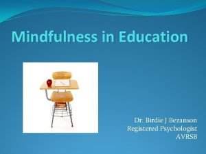 Mindfulness in Education Dr Birdie J Bezanson Registered