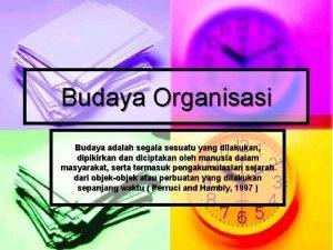 Budaya Organisasi Budaya adalah segala sesuatu yang dilakukan