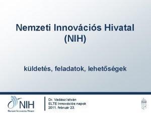 Nemzeti Innovcis Hivatal NIH kldets feladatok lehetsgek Dr