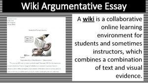 Wiki Argumentative Essay A wiki is a collaborative