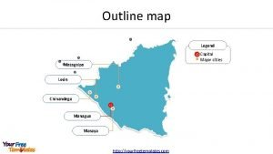 Outline map Legend Capital Major cities Matagalpa Len