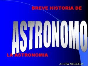 BREVE HISTORIA DE LA ASTRONOMIA JAVIER DE LUCAS