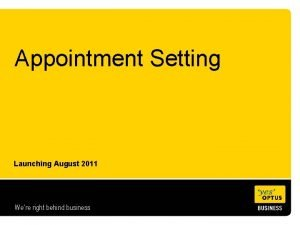 Appointment Setting Launching August 2011 Were right behind