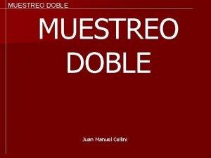 MUESTREO DOBLE Juan Manuel Cellini MUESTREO DOBLE El