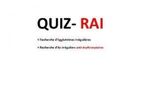 QUIZ RAI Recherche dAgglutinines Irrgulires Recherche dAc irrguliers