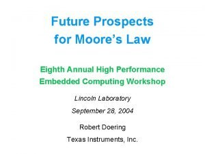 Future Prospects for Moores Law Eighth Annual High