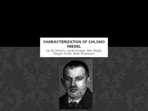 CHARACTERIZATION OF CHLOMO WIESEL Jacob Devera Jacob Krieger