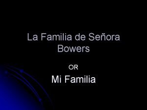 La Familia de Seora Bowers OR Mi Familia
