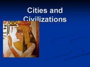 Cities and Civilizations Cities and Civilizations Seminar We