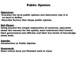 Public Opinion Objectives Examine the term public opinion