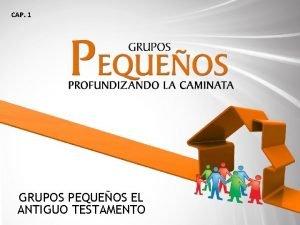 CAP 1 GRUPOS PEQUEOS EL ANTIGUO TESTAMENTO GRUPOS