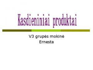 V 3 grups mokin Ernesta Pomidoras p p