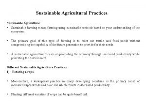 Sustainable Agricultural Practices Sustainable Agriculture Sustainable farming means