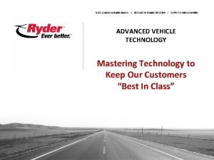 ADVANCED VEHICLE TECHNOLOGY Mastering Technology to Keep Our