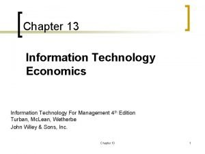 Chapter 13 Information Technology Economics Information Technology For