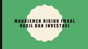 MANAJEMEN RISIKO IMBAL HASIL DAN INVESTASI DEFINISI RISIKO