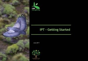 IPT Getting Started June 2011 Getting Started Online