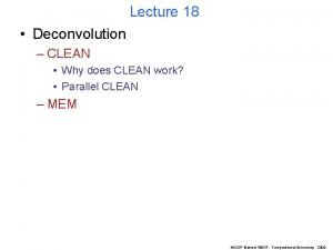 Lecture 18 Deconvolution CLEAN Why does CLEAN work