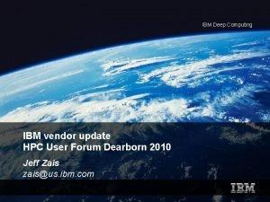 IBM Deep Computing IBM vendor update HPC User