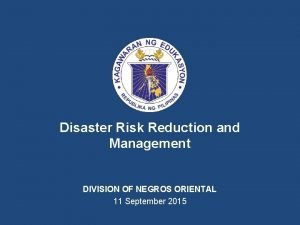 Disaster Risk Reduction and Management DIVISION OF NEGROS