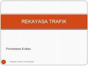 REKAYASA TRAFIK Pertemuan Kedua 1 Rekayasa Trafik By