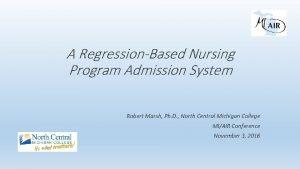 A RegressionBased Nursing Program Admission System Robert Marsh