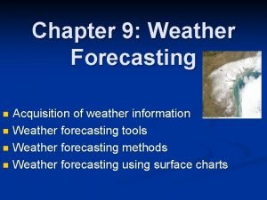 Chapter 9 Weather Forecasting Acquisition of weather information