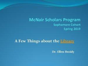 Mc Nair Scholars Program Sophomore Cohort Spring 2019