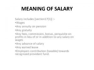 MEANING OF SALARY Salary includes section 171 Wages