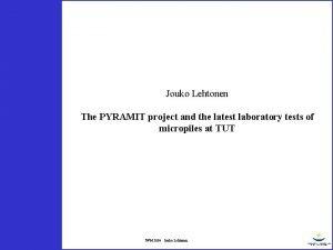 Jouko Lehtonen The PYRAMIT project and the latest