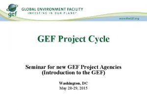 GEF Project Cycle Seminar for new GEF Project