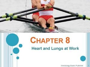 CHAPTER 8 Heart and Lungs at Work Kinesiology