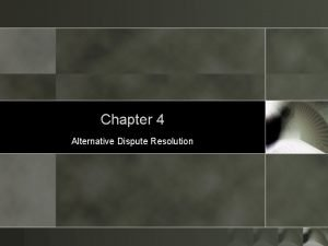 Chapter 4 Alternative Dispute Resolution Search for Alternatives