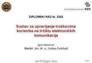 Zavod za telekomunikacije DIPLOMSKI RAD br 3333 Sustav