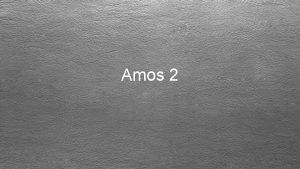 Amos 2 Amos 2 I The sins of