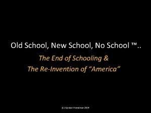 Old School New School No School The End