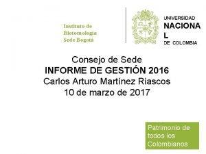 UNIVERSIDAD Instituto de Biotecnologa Sede Bogot NACIONA L