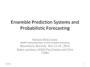Ensemble Prediction Systems and Probabilistic Forecasting Richard Rick