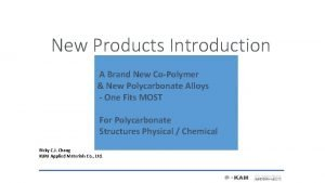 New Products Introduction A Brand New CoPolymer New