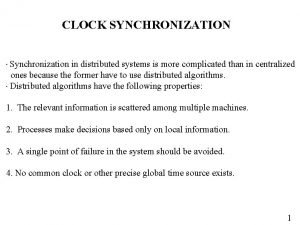 CLOCK SYNCHRONIZATION Synchronization in distributed systems is more