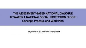 THE ASSESSMENTBASED NATIONAL DIALOGUE TOWARDS A NATIONAL SOCIAL