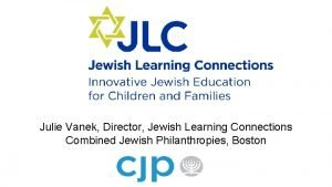 Julie Vanek Director Jewish Learning Connections Combined Jewish