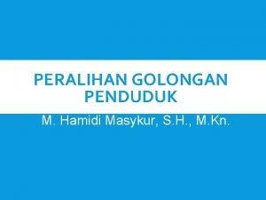 PERALIHAN GOLONGAN PENDUDUK M Hamidi Masykur S H